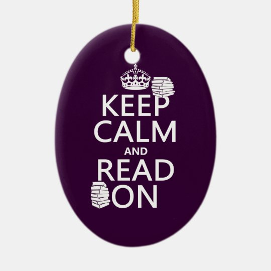 Keep Calm and Read On (in any color) Ceramic Ornament