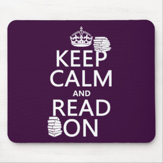Keep Calm and Read On (in any color) Mouse Pad