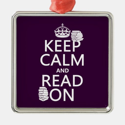 Keep Calm and Read On (in any color) Christmas Ornaments