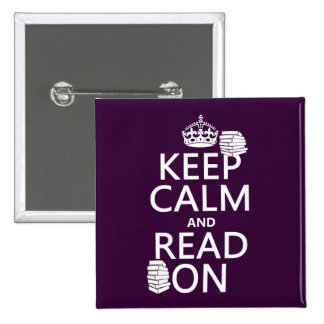 Keep Calm and Read On (in any color) Pinback Button