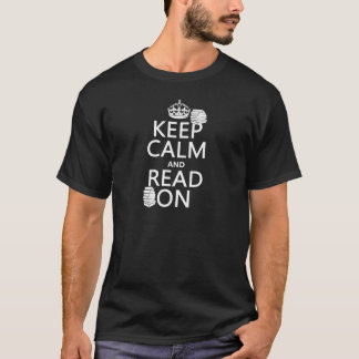 Keep Calm and Read On (in any color) T-Shirt