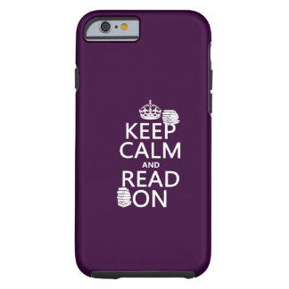 Keep Calm and Read On (in any color) Tough iPhone 6 Case