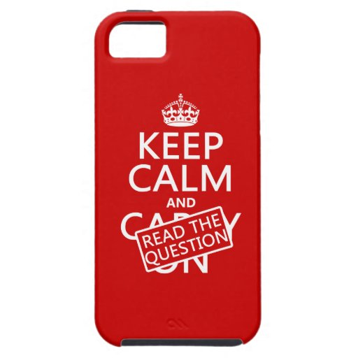 Keep Calm and Read The Question (all colors) iPhone 5 Cases