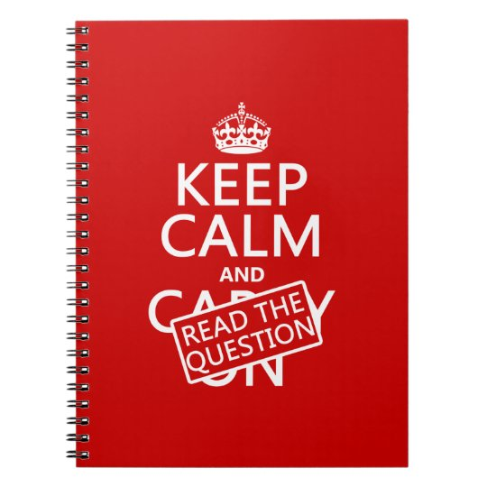 Keep Calm and Read The Question (all colors) Notebook