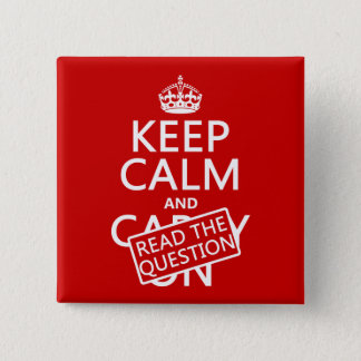Keep Calm and Read The Question (all colors) Pinback Button