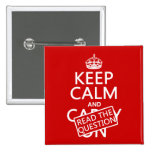 Keep Calm and Read The Question (all colors) Pins