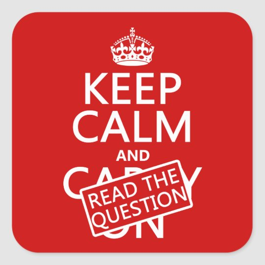 Keep Calm and Read The Question (all colors) Square Sticker