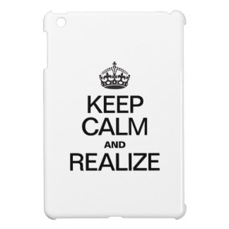 KEEP CALM AND REALIZE COVER FOR THE iPad MINI