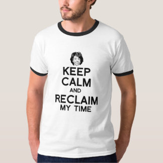 Keep Calm and Reclaim My Time - T-Shirt