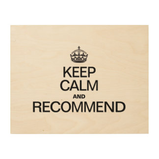 KEEP CALM AND RECOMMEND WOOD WALL ART
