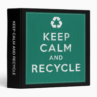 Keep Calm and Recycle 3 Ring Binder