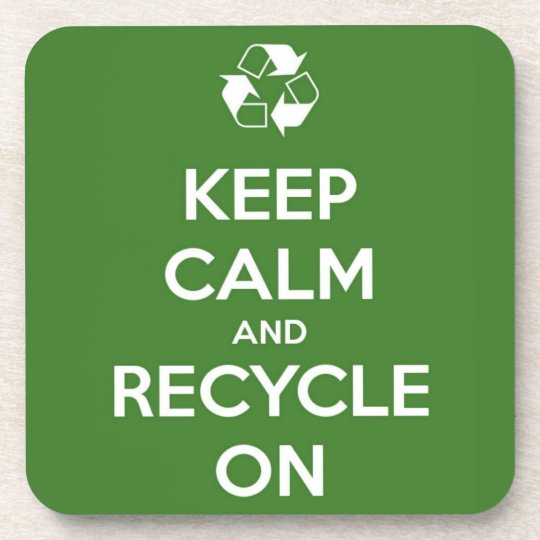 Keep Calm and Recycle On Drink Coaster