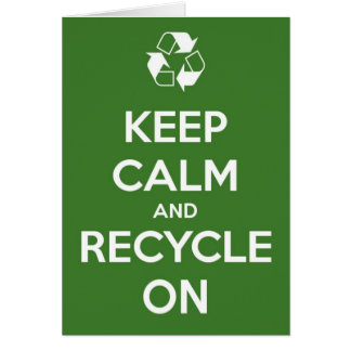 Keep Calm and Recycle On Greeting Card