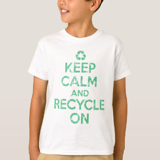 Keep Calm and Recycle On T-Shirt