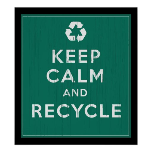 Keep Calm and Recycle Poster