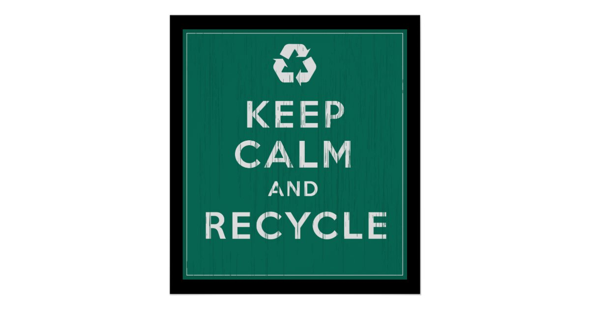 Keep Calm and Recycle Poster | Zazzle