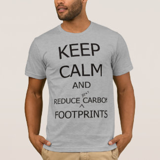 Keep Calm and reduce carbon footprints T-Shirt