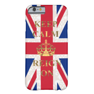 Keep calm and reign on barely there iPhone 6 case