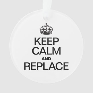 KEEP CALM AND REPLACE
