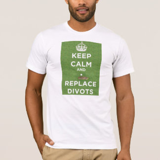 Keep Calm And Replace Divots - Golf T-Shirt