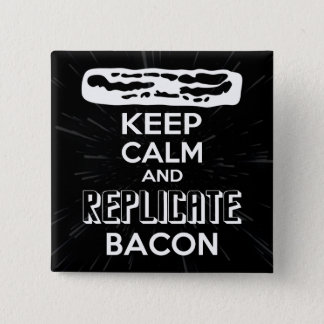 Keep Calm and Replicate Bacon Button