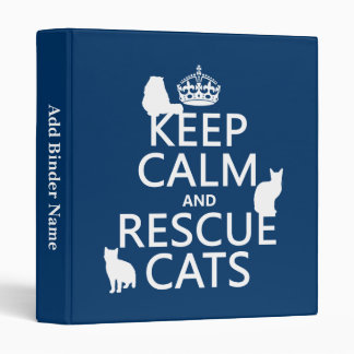 Keep Calm and Rescue Cats (in any color) 3 Ring Binder