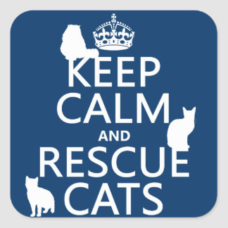 Keep Calm and Rescue Cats (in any color) Square Sticker