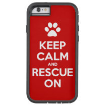 Keep Calm And Rescue On Animal Rescue Tough Xtreme iPhone 6 Case