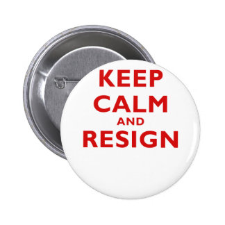 Keep Calm and Resign 2 Inch Round Button