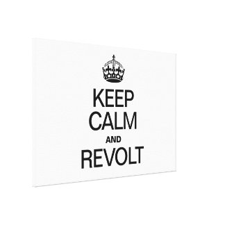KEEP CALM AND REVOLT STRETCHED CANVAS PRINTS