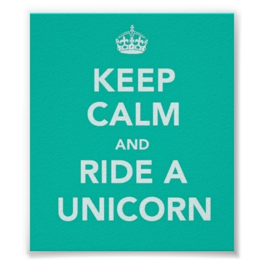 """""""KEEP CALM AND RIDE A UNICORN"""" POSTER"""