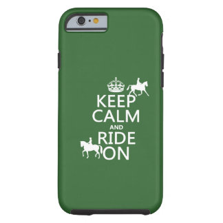 Keep Calm and Ride On - horses, all colours Tough iPhone 6 Case