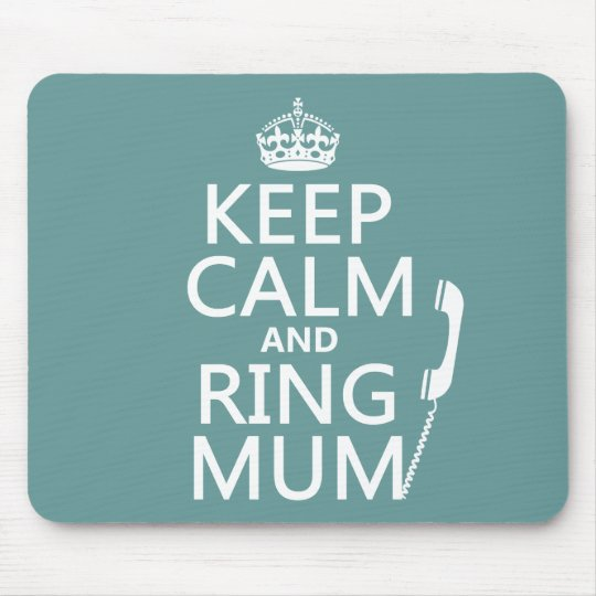 Keep Calm and Ring Mum - all colours Mouse Pad