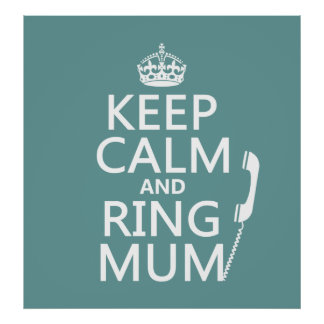Keep Calm and Ring Mum - all colours Poster