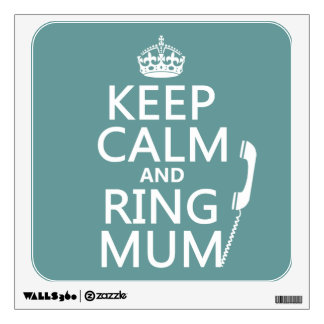 Keep Calm and Ring Mum - all colours Wall Decal