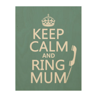 Keep Calm and Ring Mum - all colours Wood Wall Art