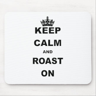KEEP CALM AND ROAST ON.png Mouse Pad