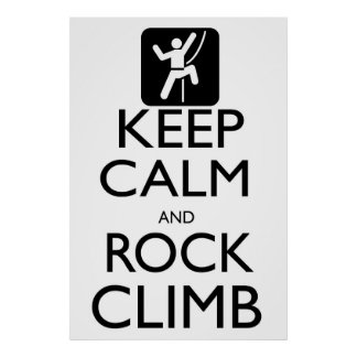 Keep Calm and Rock Climb Poster
