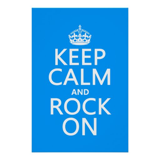 Keep Calm and Rock On (any background color) Poster