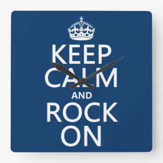 Keep Calm and Rock On (any background color) Square Wall Clock
