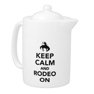 Keep calm and rodeo on teapot