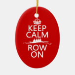 Keep Calm and Row On (choose any color) Ceramic Ornament