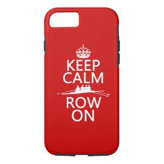 Keep Calm and Row On (choose any color) iPhone 7 Case