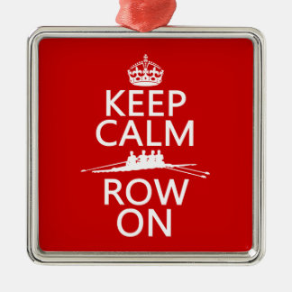 Keep Calm and Row On (choose any color) Metal Ornament