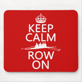 Keep Calm and Row On (choose any color) Mouse Pad