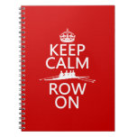 Keep Calm and Row On (choose any color) Spiral Note Books