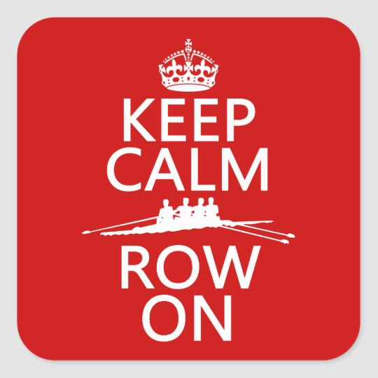 Keep Calm and Row On (choose any color) Square Sticker