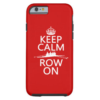 Keep Calm and Row On (choose any color) Tough iPhone 6 Case