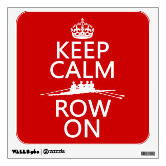 Keep Calm and Row On choose any color Room Stickers