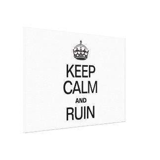 KEEP CALM AND RUIN STRETCHED CANVAS PRINT